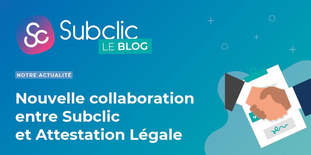 Subclic et Attestation Légale collaborent pour vous simplifier la gestion de votre sous-traitance – Explications et nouvelles fonctionnalités